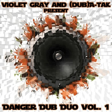 danger dub duo vol 1 by violet gray and dub a-tak