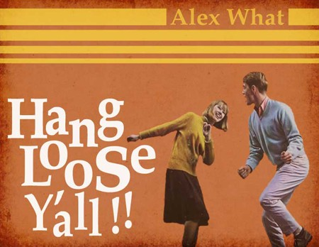 hang loose y'all! by alex what